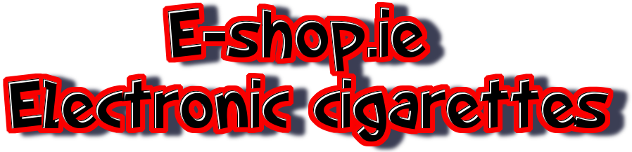 Electronic cigarette in Ireland, best e cigarette shop in Ireland